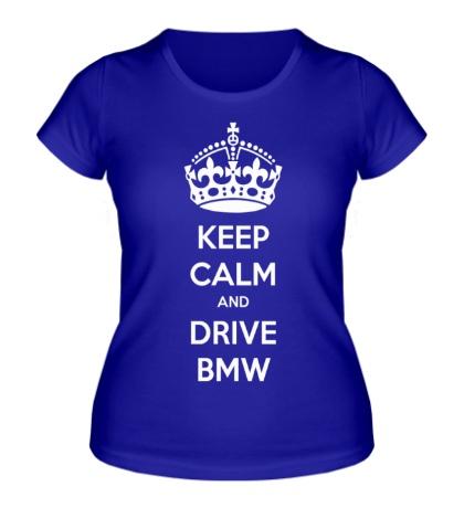 Женская футболка Keep calm and drive BMW