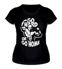 Женская футболка Go hard or go home