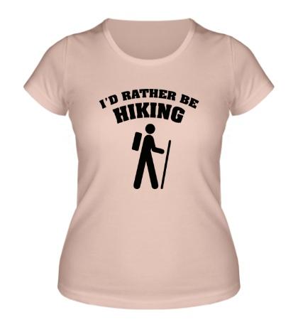 Женская футболка Id rather be hiking