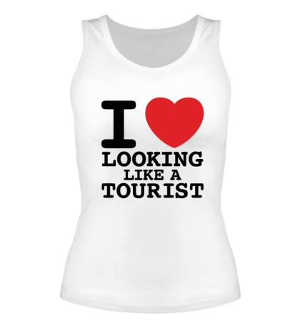 Женская майка I Love Looking Like A Tourist