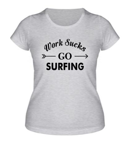 Женская футболка Work sucks, go surfing