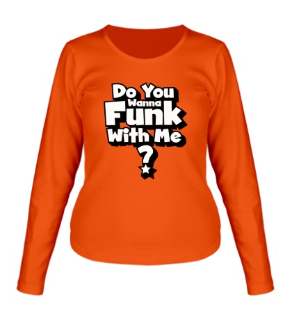 Женский лонгслив Do you wanna funk with me