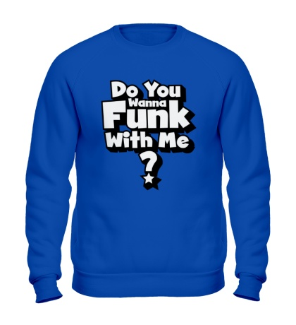 Свитшот Do you wanna funk with me