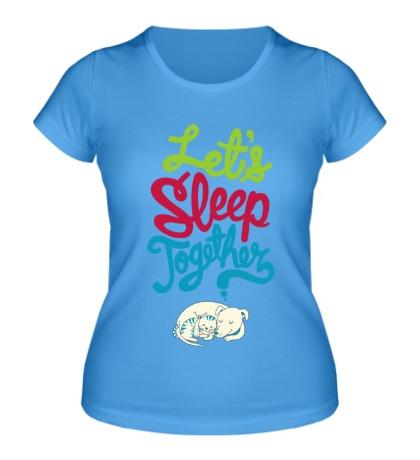 Женская футболка Let,s sleep together