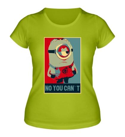 Женская футболка Minion, No you cant
