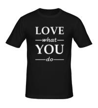 Мужская футболка Люби то, что делаешь