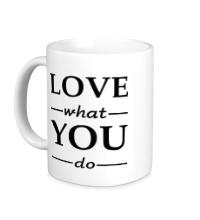 Керамическая кружка Люби то, что делаешь