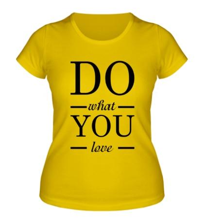 Женская футболка Делай то, что любишь