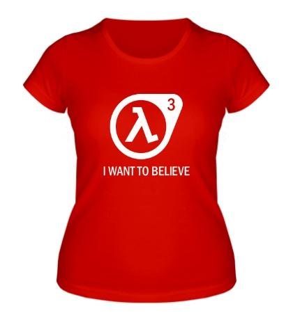 Женская футболка Half-Life 3: I want to believe