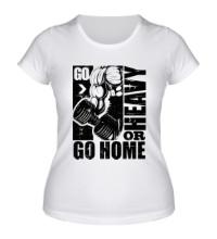Женская футболка Go heavy or go home
