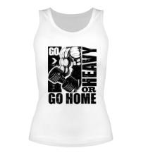 Женская майка Go heavy or go home