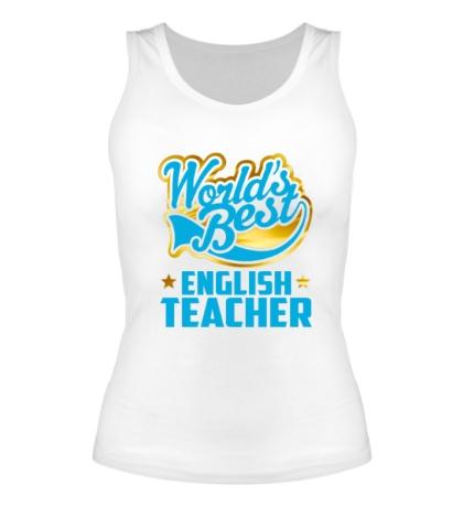 Женская майка Best English Teacher