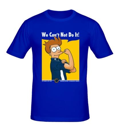 Мужская футболка We Cant Not Do It!