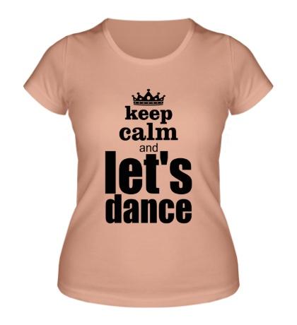 Женская футболка Keep Calm & Lets Dance