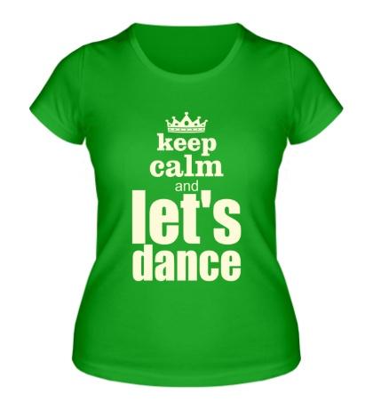 Женская футболка Keep Calm & Lets Dance Glow