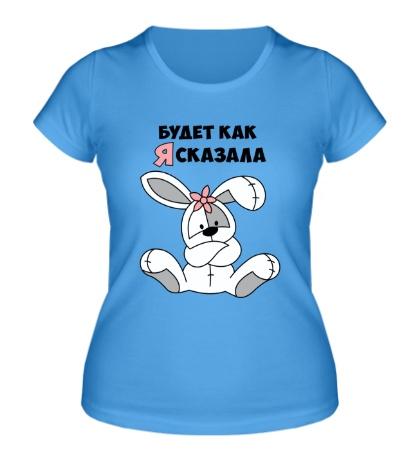 Женская футболка Будет как я сказала