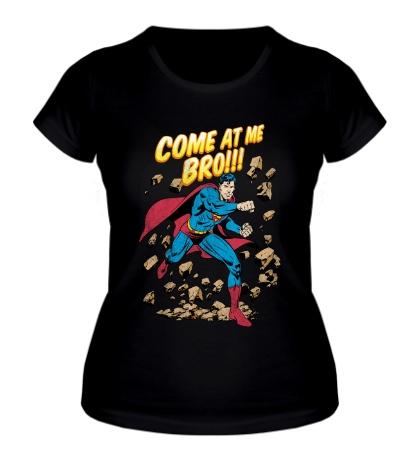 Женская футболка Superman: Come at me bro