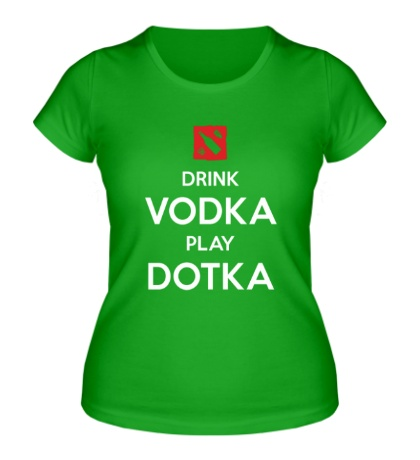 Женская футболка Drink Vodka, Play Dotka