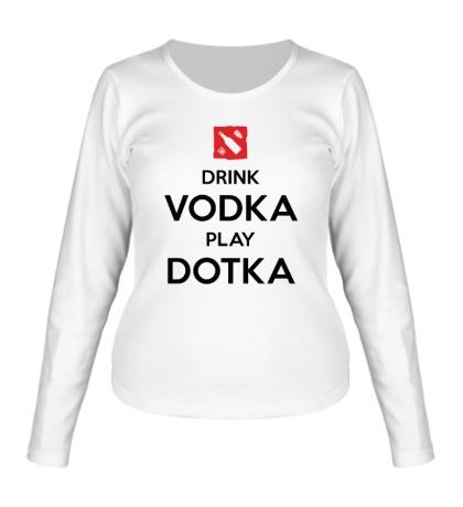 Женский лонгслив Drink Vodka, Play Dotka