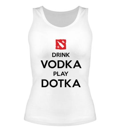 Женская майка Drink Vodka, Play Dotka