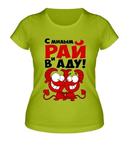 Женская футболка С милым и рай в аду