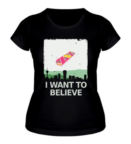 Женская футболка I want to Belive