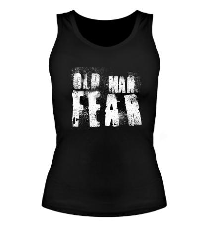 Женская майка Old Man Fear