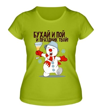 Женская футболка Снеговик: бухай и пой