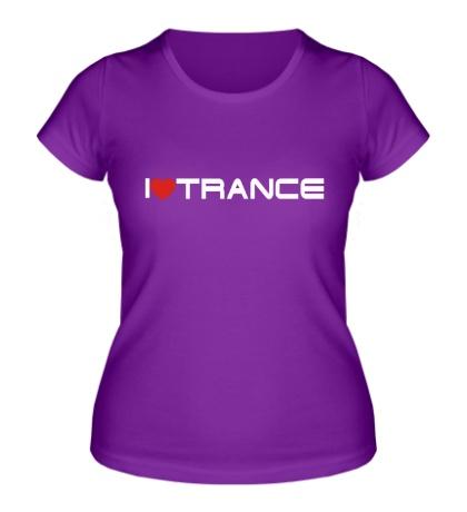 Женская футболка I love trance