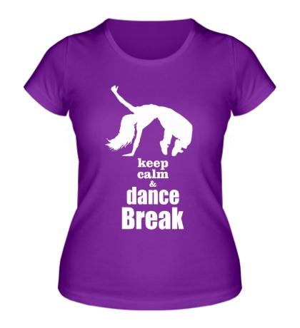 Женская футболка Keep Calm & Dance Break Girl