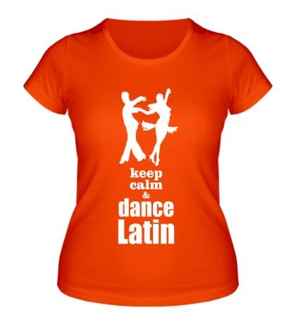 Женская футболка Keep calm & dance latin