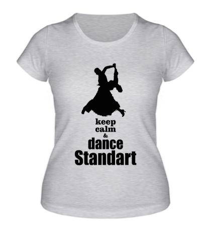 Женская футболка Keep Calm & Dance Standart