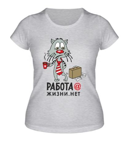 Женская футболка Одна работа, жизни нет