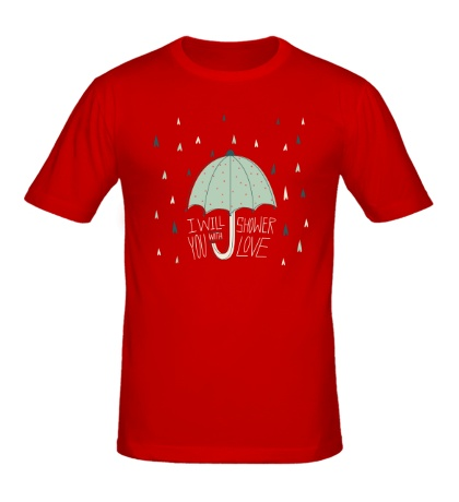 Мужская футболка «I will shower you with love»