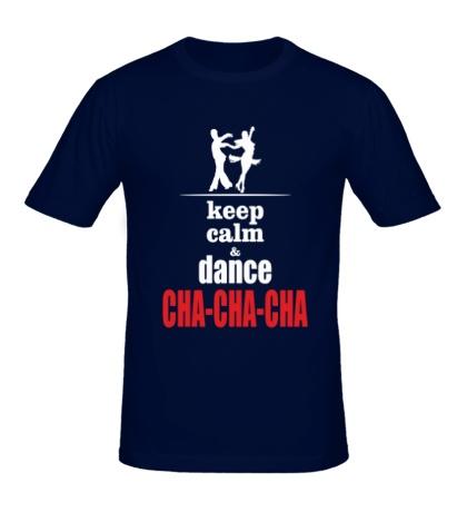 Мужская футболка Keep Calm & Cha-Cha-Cha