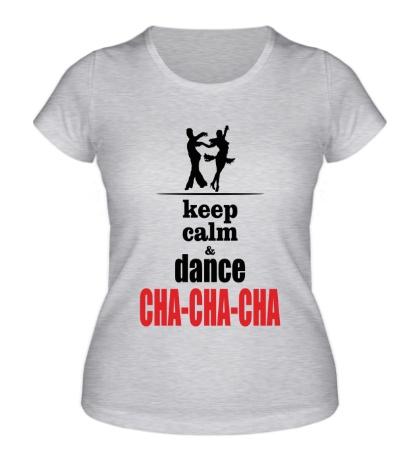 Женская футболка Keep Calm & Cha-Cha-Cha