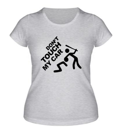 Женская футболка Не трогай мою машину