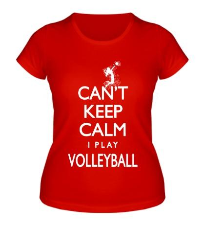 Женская футболка Keep Calm & Play Volleyball