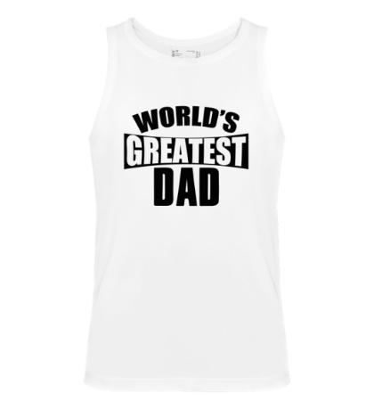Мужская майка Worlds Greatest Dad