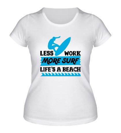 Женская футболка Less Work, More Surf
