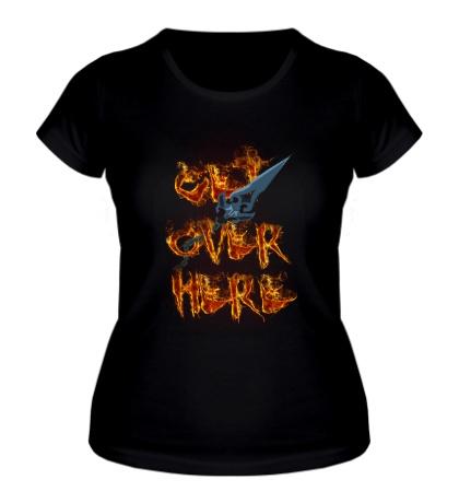 Женская футболка Get Over Here Now
