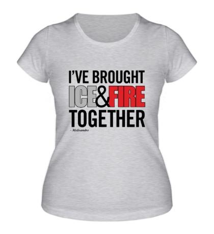 Женская футболка Ice & Fire Together