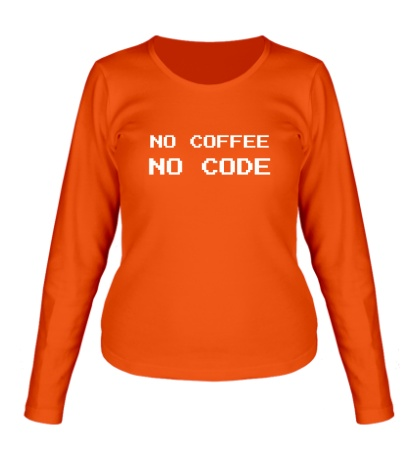 Женский лонгслив No Coffe, No Code