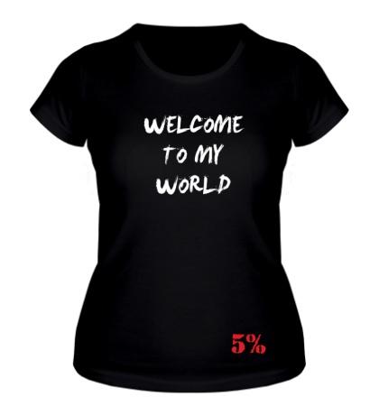 Женская футболка Welcome to my world