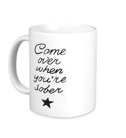 Керамическая кружка Come over when youre sober