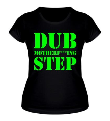 Женская футболка Dub Motherfucking Step Glow