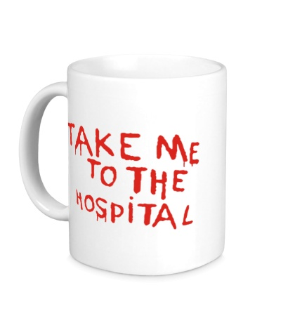 Керамическая кружка Take me to the hospital
