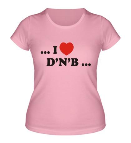 Женская футболка I Love DnB