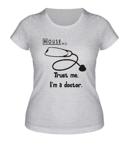 Женская футболка House MD: Trust me