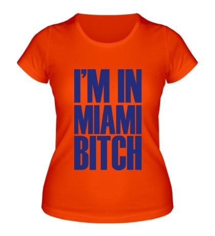 Женская футболка Im In Miami Bitch